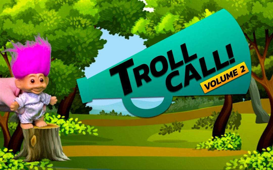 TROLL CALL, VOLUME II: HOW TO HANDLE NEGATIVITY FROM ONLINE TROLLS